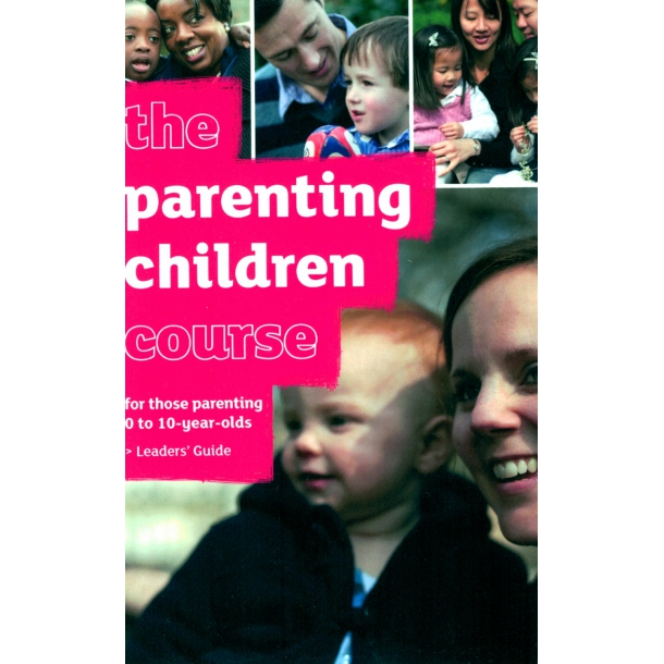 The Parenting Children Course 0-10 – Leaders' Guide